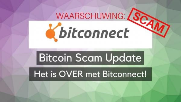 Bitcoin Scam Update: Bitconnect is VOORBIJ! Weer een SCAM geklapt!